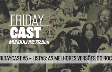 fridaycast #5 listas as melhores versões do rock