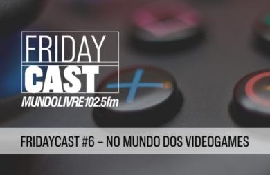 fridaycast #6 fala sobre videogames