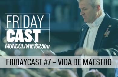 fridaycast #7 - vida de maestro com a presença do maestro davi oliveira